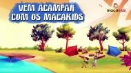Vem acampar com os Macakids!