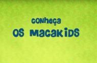 Conheça os Macakids!